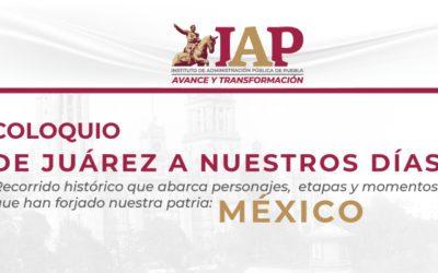COLOQUIO DE JUÁREZ A NUESTROS DÍAS: UN RECORRIDO HISTÓRICO POR LOS PERSONAJES, ETAPAS Y MOMENTOS QUE FORJARON NUESTRO MÉXICO