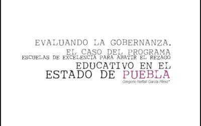 Evaluando la gobernanza. El caso del programa escuelas de excelencia para abatir el rezago educativo en el estado de Puebla.